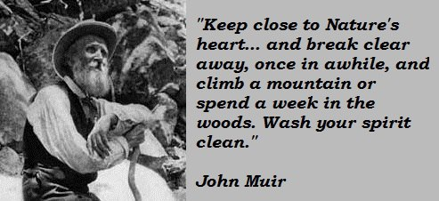John Muir Meme's are big in camping social media feeds.  Inspiring reminder of the power of nature.